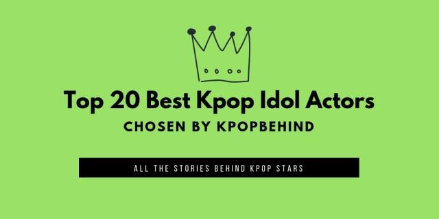 top 20 best kpop idol actors