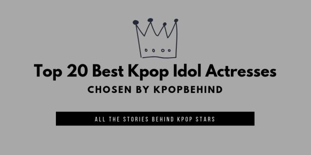 top 20 best kpop idol actresses